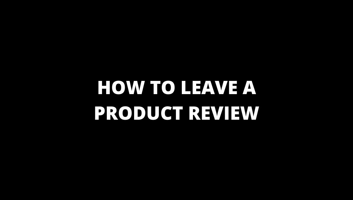 LEAVE A PRODUCT REVIEW